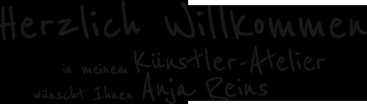 Herzlich Willkommen in meinem Künstler-Atelier wünscht Anja Reins